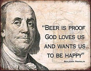 Beer Is Proof God Loves Us And Wants Us To  Be Happy ( Franklin)   Metal Sign  405mm x 315mm  (de)
